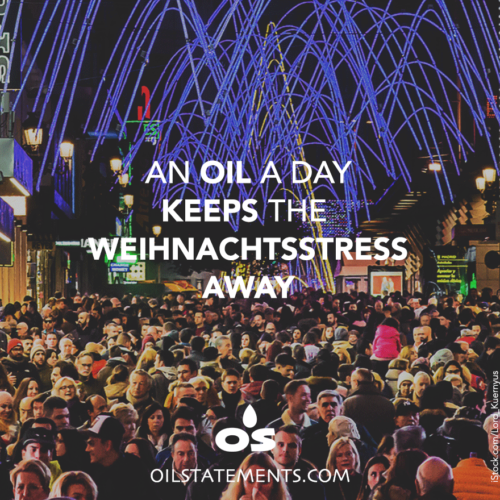 OIL STATEMENTS An oil a day keeps the Weihnachtsstress away