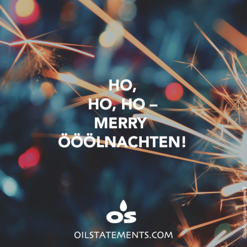 OIL STATEMENTS Ho, ho, ho – Merry Ööölnachten